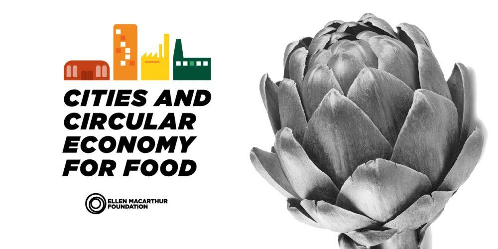 """(PO) """"Cities And The Circular Economy For Food"""": Cidades E Indústria Alimentar Unem Esforços Nesta Iniciativa Pioneira Da Fundação Ellen MacArthur"""
